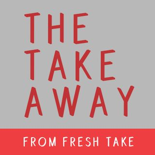 The Takeaway: Finding & Trying New Ways to Do It (6/22/18)