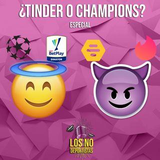 "Especial - ""¿Tinder o Champions?"""