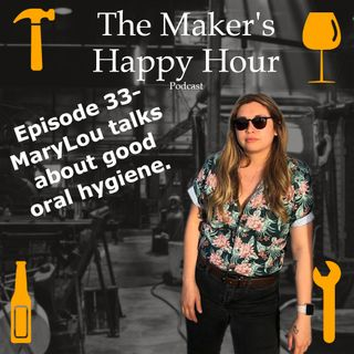Episode 33- Marylou talks about good oral hygiene.