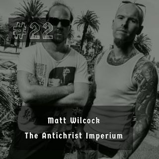 #22 - Matt Wilcock (The Antichrist Imperium, Werewolves)
