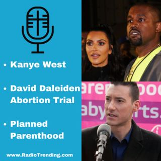 207: Kanye West, the David Daleiden Abortion Trial & Planned Parenthood