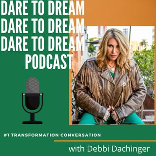 PATTI STANGER: How to Create infinite #Love and #Money on DARE TO DREAM podcast with DEBBI DACHINGER