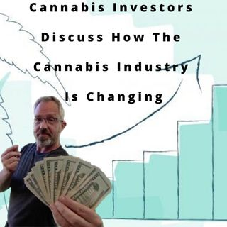 Cannabis Investors Discuss How The Industry Is Changing