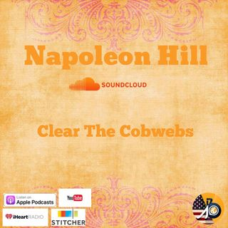 Napoleon Hill: Chapter III - Clear The Cobwebs