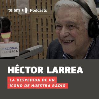 Héctor Larrea, la despedida de un icono de nuestra radio