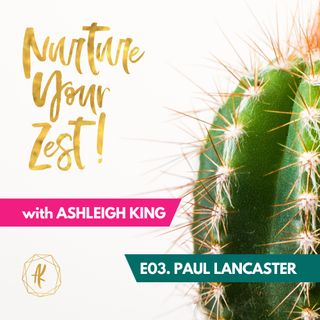 #NurtureYourZest Episode 3 with special guest Paul Lancaster