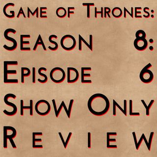 Game of Thrones: S8E6 - Show Only Review