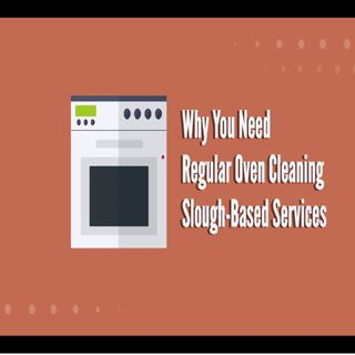 Why You Need Regular Oven Cleaning Slough Based Services