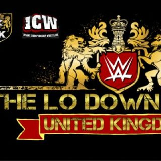 Lo Down Show UK im back after my illness this week we are gonna be talking about Nxt uk and what's been happening in the UK indys