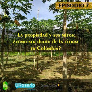 La propiedad y sus mitos: ¿Cómo ser dueño de la tierra en Colombia?