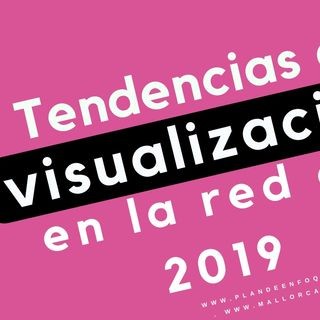 Qué confirman las tendencias de visualización en internet en 2019