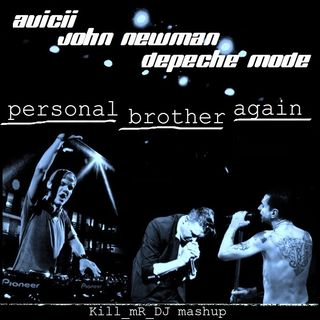 Kill_mR_DJ - Personal Brother Again (Avicii vs John Newman vs Depeche Mode)