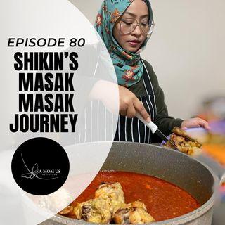 Episode 80: Shikin's Masak-Masak Journey