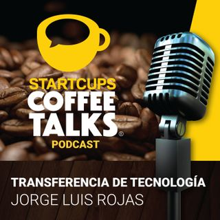 010 - STARTCUPS COFFEE TALKS - Transferencia de Tecnología