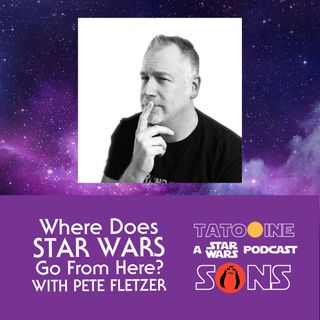 Where Does Star Wars Go From Here? (with Pete Fletzer)