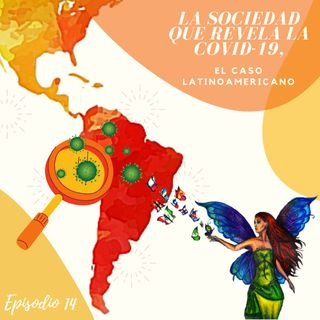 Episodio 14  -La sociedad que revela la COVID-19: El caso latinoamericano