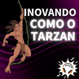 ESTALO   O que o Tarzan tem a ver com inovação