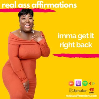 Real Ass Affirmations: Imma Get It Right Back