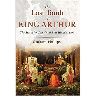 Graham Phillips: The Lost Tomb of King Arthur