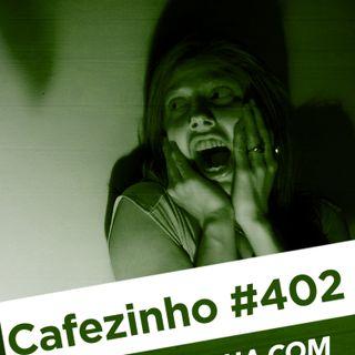 Cafezinho 402 – Quem ganha com seu medo