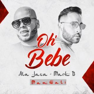 Ala Jaza ft Mark B - Oh Bebe(New 2020)