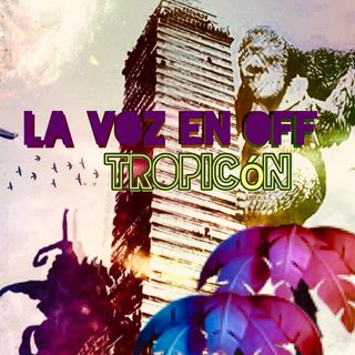 La Voz en off XLII Tropicón