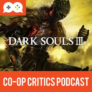 Co-Op Critics 024--Dark Souls III