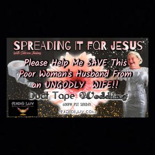 Spreading It For Jesus - Save This Man From An Ungodly Wife!