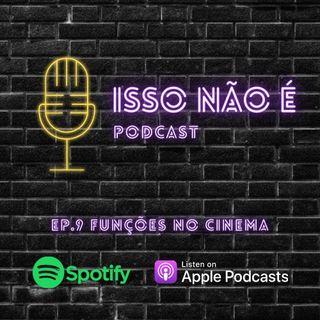EP.9 FUNÇÕES NO CINEMA - ISSO NÃO É PODCAST