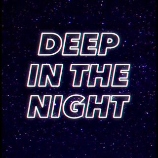 Ep. 4 - Deep in the Night