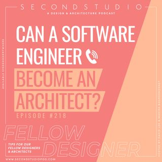 #218 - Can a Software Engineer Become an Architect? Tech, Knowledge, and the Profession of Architecture