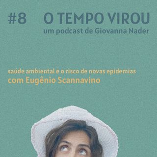 #8 Saúde ambiental e o risco de novas epidemias - com Eugênio Scannavino