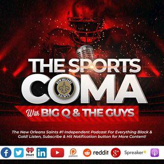 The Sports Coma w/ Big Q #319 SAINTS NEWS & NOTES