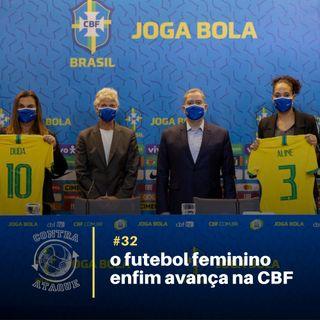 OCA#32_O Futebol Feminino enfim avança na CBF, com Natália Andrade