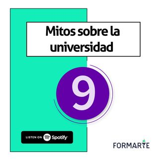 Mitos sobre la universidad - Ep.9