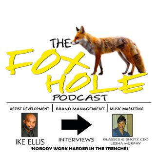 EP#9- The Fox Hole Interviews Glasses and Shotzz CEO