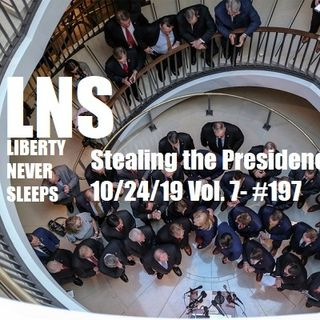 Stealing the Presidency 10/24/19 Vol. 7- #197