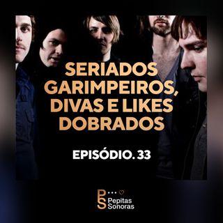 #33 - Seriados Garimpeiros, Divas e Likes Dobrados