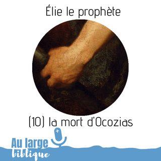 #140 Elie le prophète (10) la mort d'Ocozias