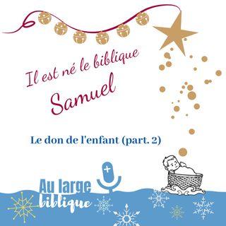 #114 Il est né le biblique Samuel (part.2)