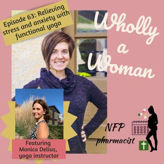 Episode 63: Relieving stress and anxiety with functional yoga - featuring Monica Delius | Dr. Emily, natural family planning pharmacist