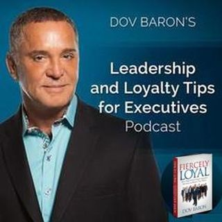 Leadership and Loyalty with Dov Barron