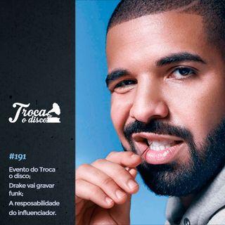 Troca o Disco #191: Evento do Troca o Disco, Drake grava funk e a responsabilidade do influenciador