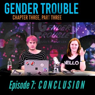 @theorypleeb Episode 7: Judith Butler's Gender Trouble Chapter Three, CONCLUSION