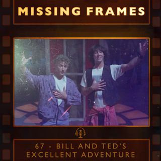 Episode 67 - Bill and Ted's Excellent Adventure