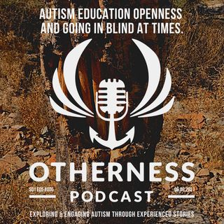 Autism education openness and going in blind at times.