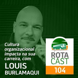 RotaCast CSP #104 - Cultura organizacional impacta na sua carreira com Louis Burlamaqui