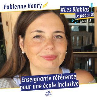 #25 Fabienne Henry : Enseignante référente pour une école inclusive - Les Blablas : Osons parler du handicap.