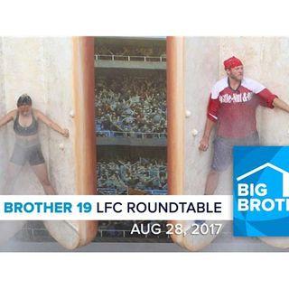 Big Brother 19   Monday LFC Roundtable   Aug 28, 2017