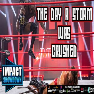 The Day a Storm was Destroyed | IMPACT SHOWDOWN 5/9/2021